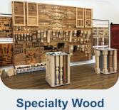 Specialty Wood